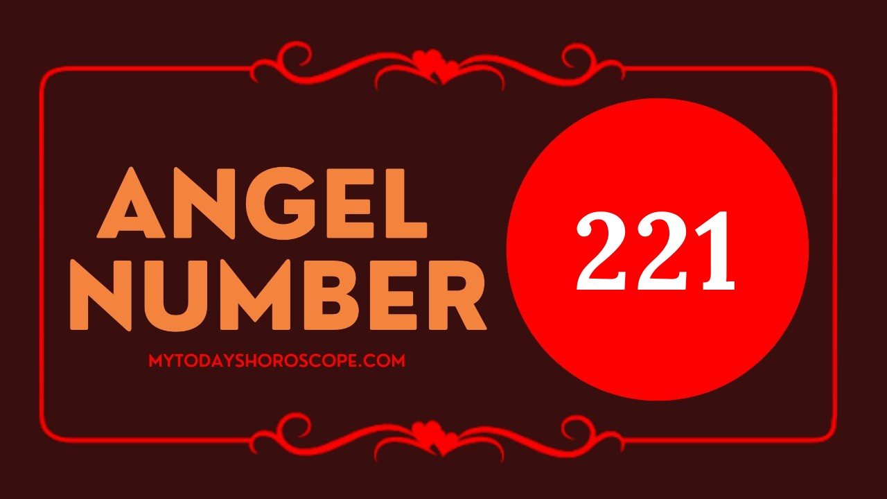 Angel Number 221 and It's Meaning